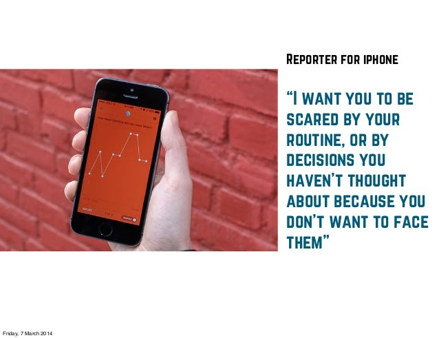 """Reporter for iphone  """"I want you to be scared by your routine, or by decisions you haven't thought about because you don't..."""