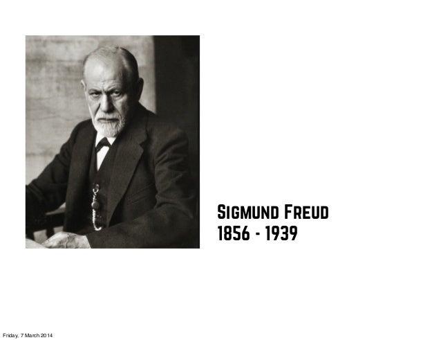 Sigmund Freud 1856 - 1939  Friday, 7 March 2014
