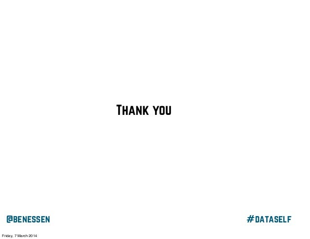 Thank you  @benessen Friday, 7 March 2014  #dataself