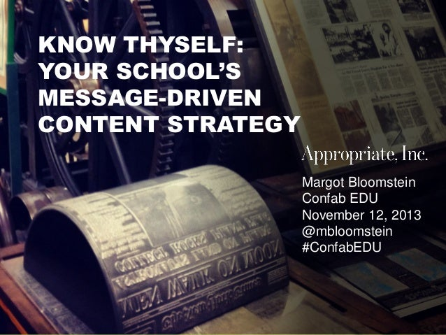 @mbloomstein | #ConfabEDU 1  KNOW THYSELF: YOUR SCHOOL'S MESSAGE-DRIVEN CONTENT STRATEGY Margot Bloomstein Confab EDU Nove...