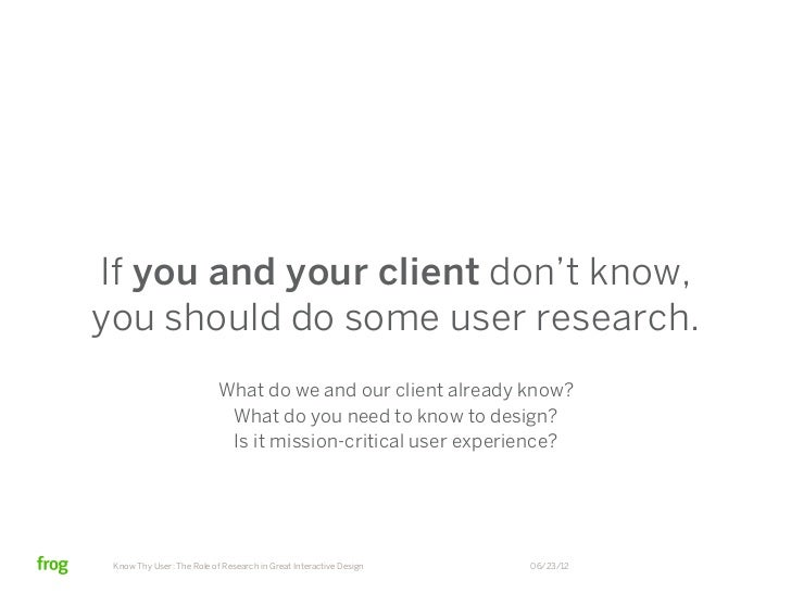 If you and your client don't know,you should do some user research.                           What do we and our client al...