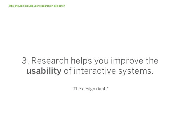 Research can happen atany point in a project whereyou have a gap in knowledge.
