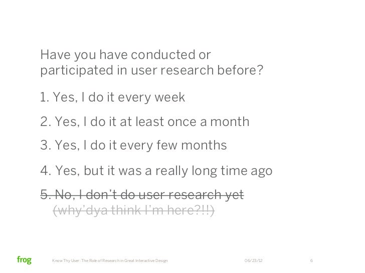 Have you have conducted orparticipated in user research before?1. Yes, I do it every week2. Yes, I do it at least once a m...