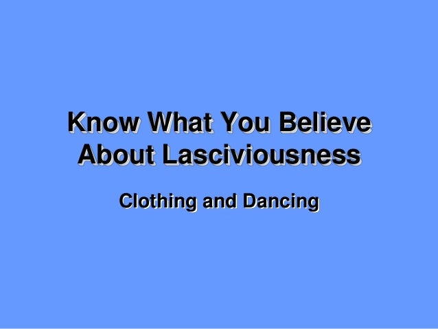 Know What You Believe  About Lasciviousness  Clothing and Dancing