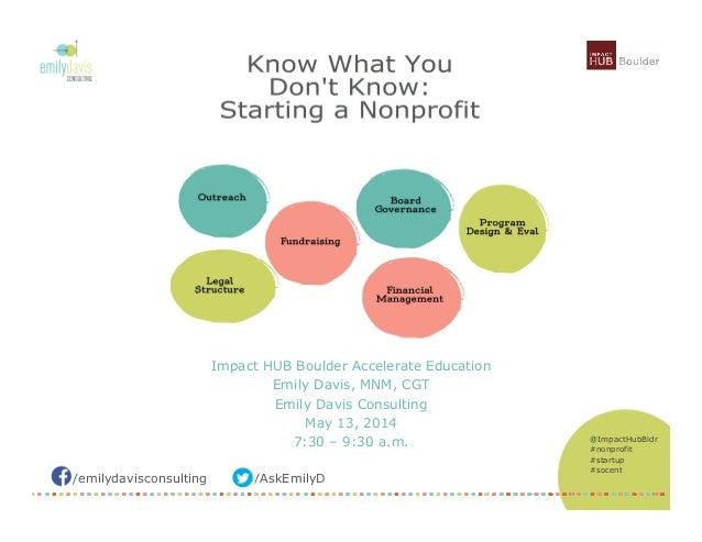 /emilydavisconsulting /AskEmilyD @ImpactHubBldr #nonprofit #startup #socent Impact HUB Boulder Accelerate Education Emily ...