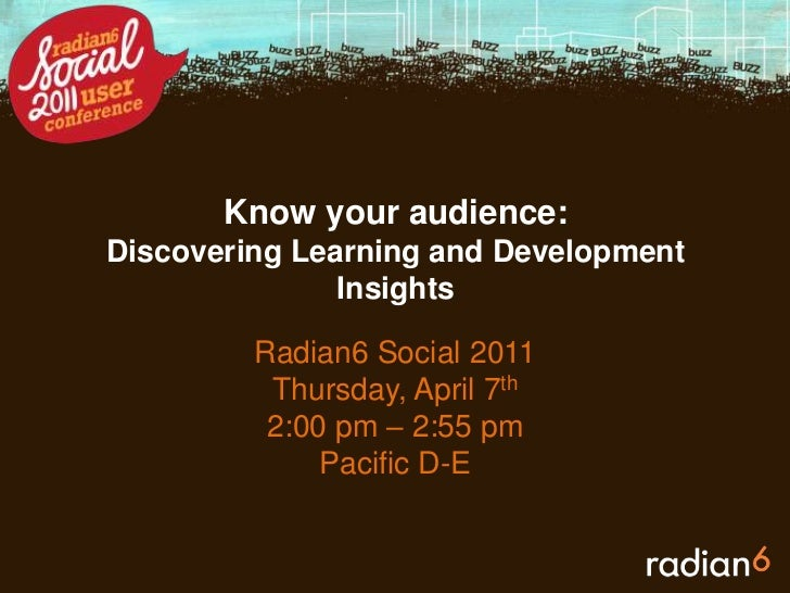 Know your audience: Discovering Learning and Development Insights <br />Radian6 Social 2011<br />Thursday, April 7th<br />...