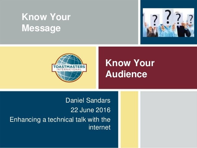 Know Your Audience Daniel Sandars 22 June 2016 Enhancing a technical talk with the internet Know Your Message