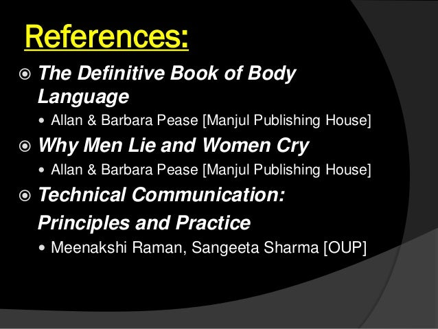 References:  The Definitive Book of Body Language  Allan & Barbara Pease [Manjul Publishing House]  Why Men Lie and Wom...