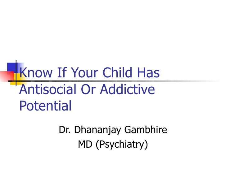 Know If Your Child Has Antisocial Or Addictive Potential Dr. Dhananjay Gambhire MD (Psychiatry)