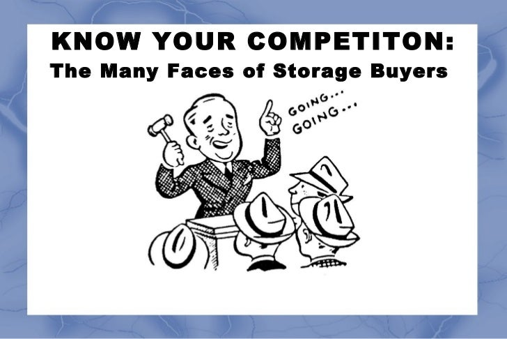 KNOW YOUR COMPETITON:The Many Faces of Storage Buyers