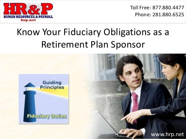 Toll Free: 877.880.4477 Phone: 281.880.6525 www.hrp.net Know Your Fiduciary Obligations as a Retirement Plan Sponsor