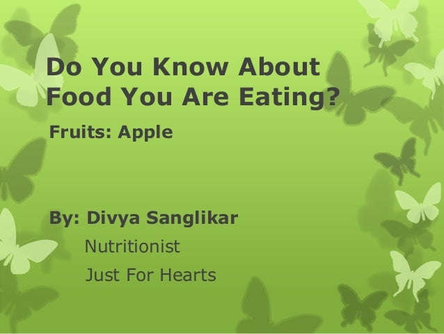 Do You Know AboutFood You Are Eating?Fruits: AppleBy: Divya Sanglikar   Nutritionist   Just For Hearts