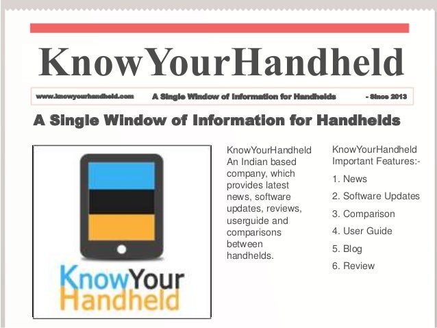 A Single Window of Information for Handhelds KnowYourHandheld An Indian based company, which provides latest news, softwar...