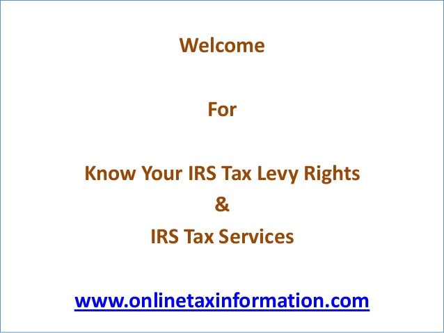 Welcome            ForKnow Your IRS Tax Levy Rights             &      IRS Tax Serviceswww.onlinetaxinformation.com