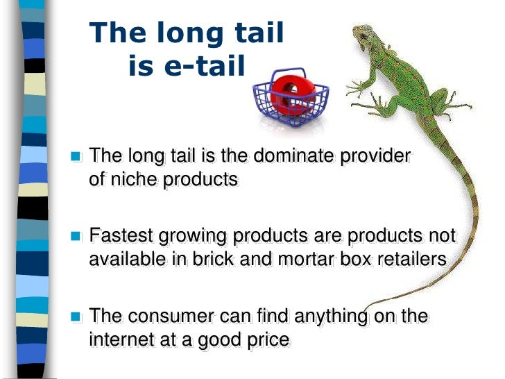 The long tail       is e-tail      The long tail is the dominate provider     of niche products     Fastest growing prod...