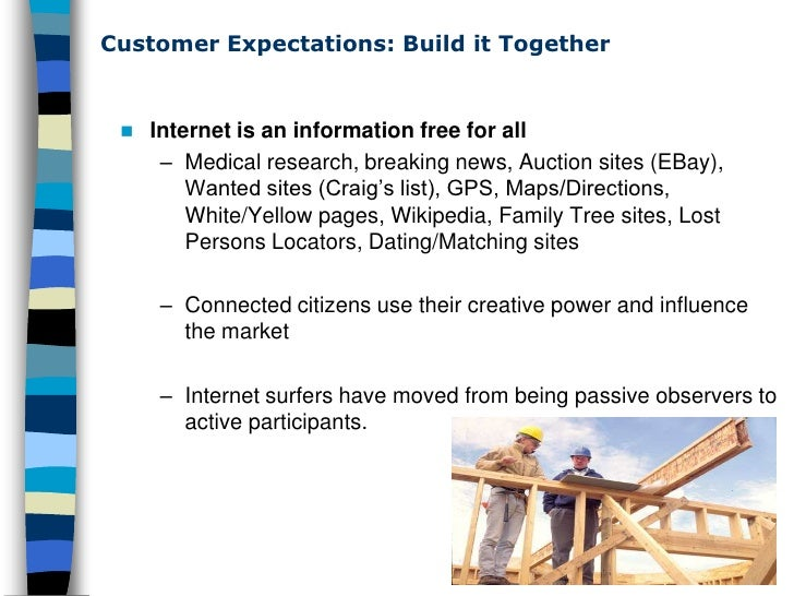 Customer Expectations: Build it Together        Internet is an information free for all         – Medical research, break...