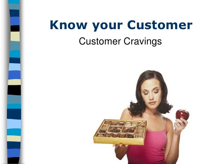 Know your Customer    Customer Cravings