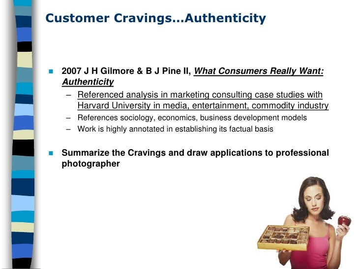 Customer Cravings…Authenticity       2007 J H Gilmore & B J Pine II, What Consumers Really Want:     Authenticity      – ...