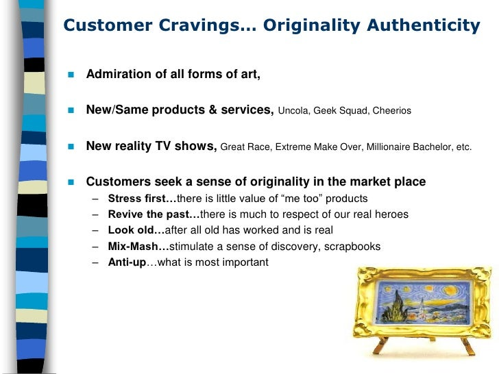 Customer Cravings… Originality Authenticity     Admiration of all forms of art,     New/Same products & services,       ...