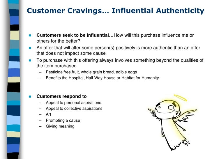 Customer Cravings… Influential Authenticity       Customers seek to be influential…How will this purchase influence me or ...
