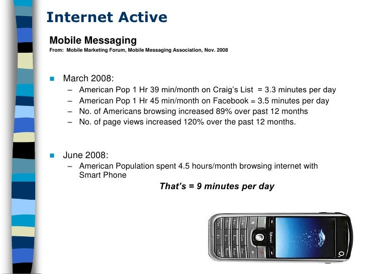 Internet Active Mobile Messaging From: Mobile Marketing Forum, Mobile Messaging Association, Nov. 2008         March 2008...