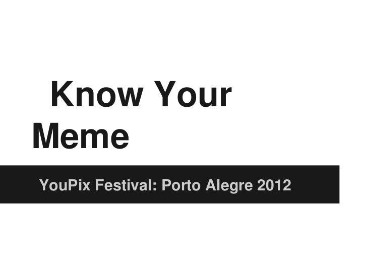 Know YourMemeYouPix Festival: Porto Alegre 2012