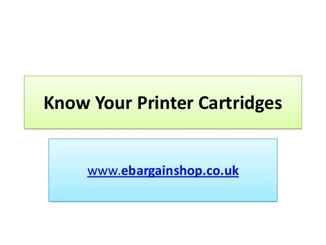 Know Your Printer Cartridges www.ebargainshop.co.uk