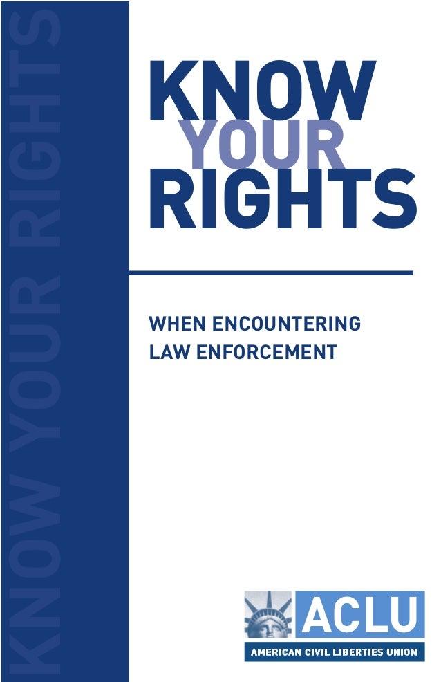 KKNNOOWW YYOOUURR RRIIGGHHTTSS WHEN ENCOUNTERING LAW ENFORCEMENT KNOWYOURRIGHTS