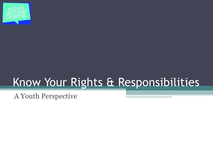 Know Your Rights & ResponsibilitiesA Youth Perspective