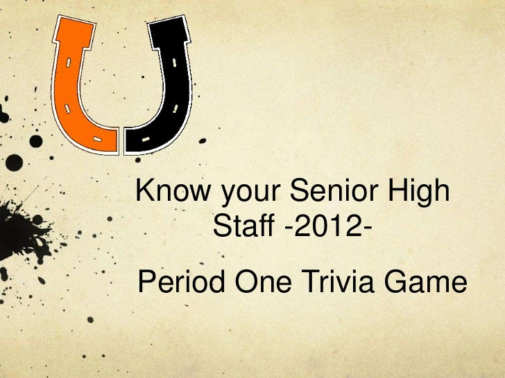 Know your Senior High    Staff -2012-Period One Trivia Game