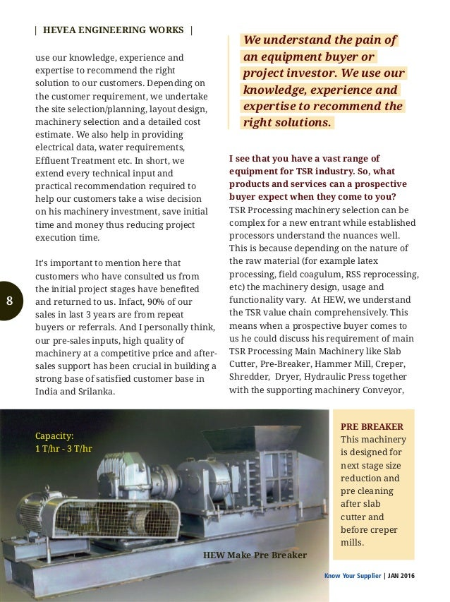 Know Your Supplier | JAN 2016 | HEVEA ENGINEERING WORKS | 10 At HEW, we understand the TSR value chain comprehensively. Fo...