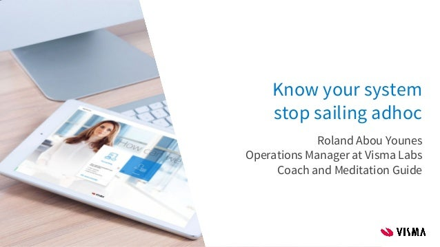 Know your system stop sailing adhoc Roland Abou Younes Operations Manager at Visma Labs Coach and Meditation Guide