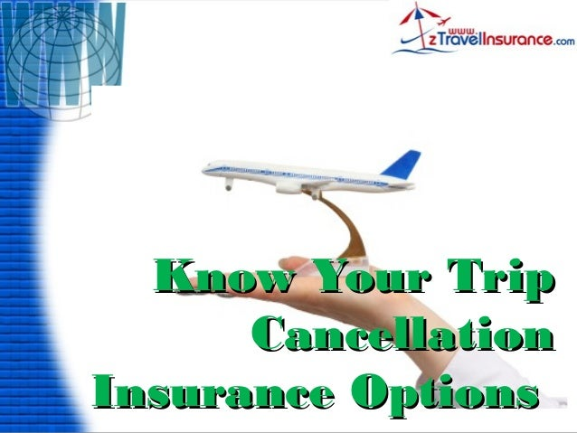 Know Your TripKnow Your Trip CancellationCancellation Insurance OptionsInsurance Options
