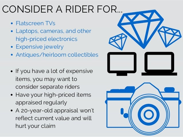 CONSIDER A RIDER FOR... Flatscreen TVs Laptops, cameras, and other high-priced electronics Expensive jewelry Antiques/heir...