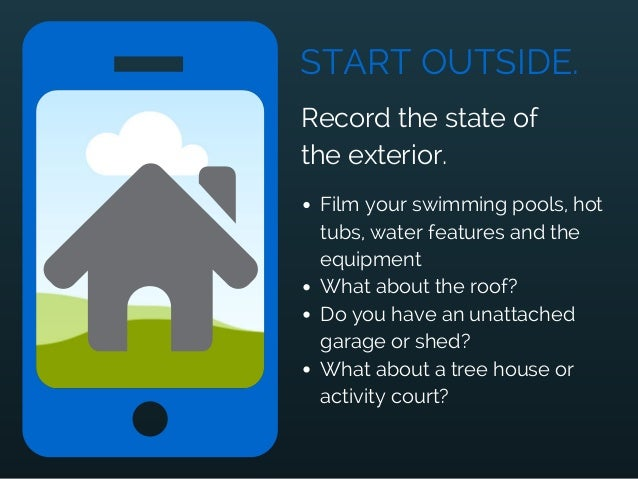 START OUTSIDE. Film your swimming pools, hot tubs, water features and the equipment What about the roof? Do you have an un...