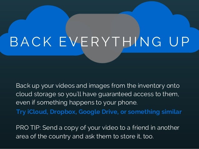 BACK EVERYTHING UP Back up your videos and images from the inventory onto cloud storage so you'll have guaranteed access t...