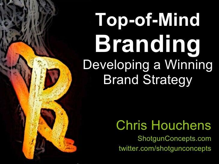 Top-of-Mind  Branding Developing a Winning Brand Strategy Chris Houchens ShotgunConcepts.com twitter.com/shotgunconcepts