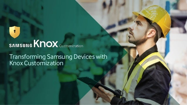 Transforming Samsung Devices with Knox Customization