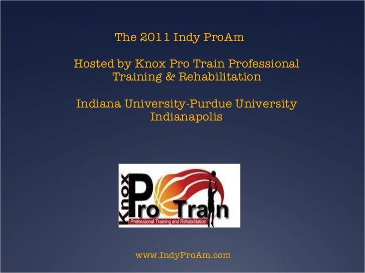 The 2011 Indy ProAm Hosted by Knox Pro Train Professional Training & Rehabilitation Indiana University-Purdue University I...