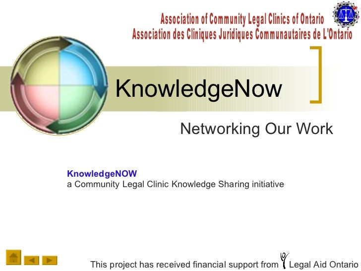 KnowledgeNow Networking Our Work Association of Community Legal Clinics of Ontario Association des Cliniques Juridiques Co...