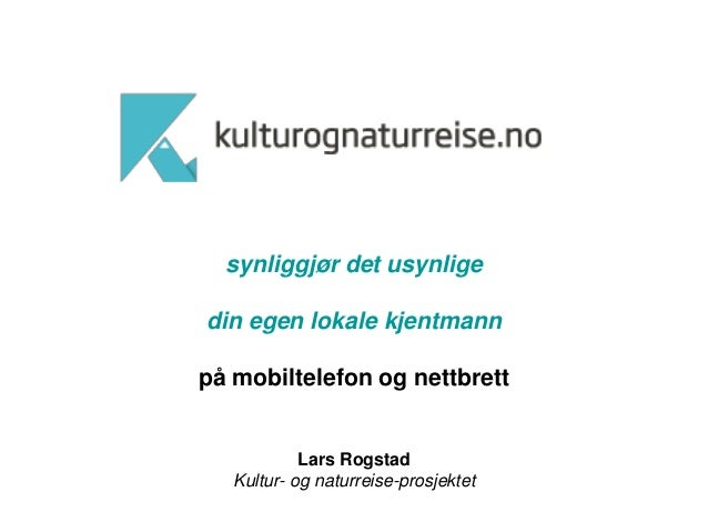 synliggjør det usynligedin egen lokale kjentmannpå mobiltelefon og nettbrett            Lars Rogstad   Kultur- og naturrei...