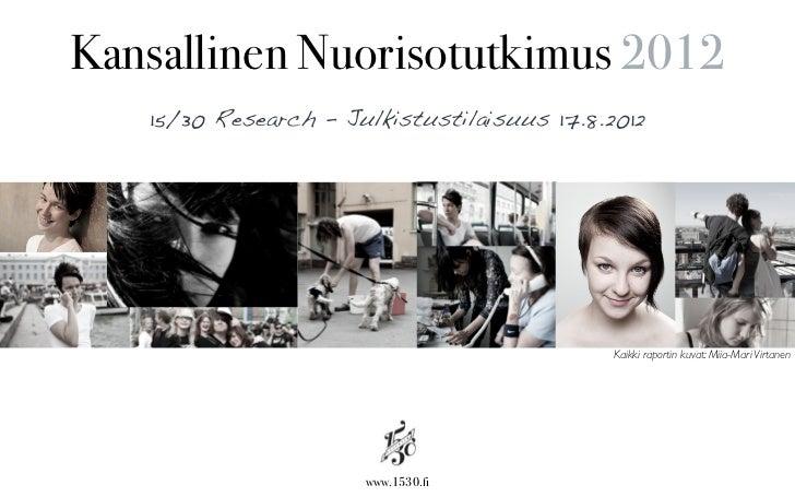 Kansallinen Nuorisotutkimus 2012   15/30 Research - Julkistustilaisuus 17.8.2012                                          ...