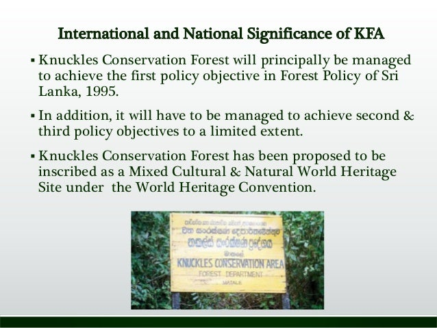 International and National Significance of KFA  Knuckles Conservation Forest will principally be managed to achieve the f...