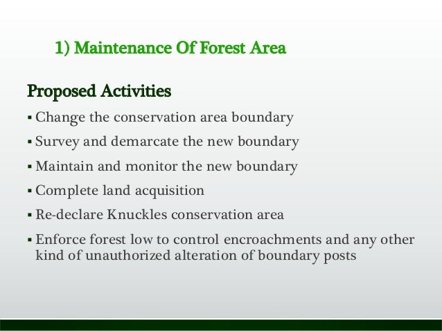 1) Maintenance Of Forest Area Proposed Activities  Change the conservation area boundary  Survey and demarcate the new b...