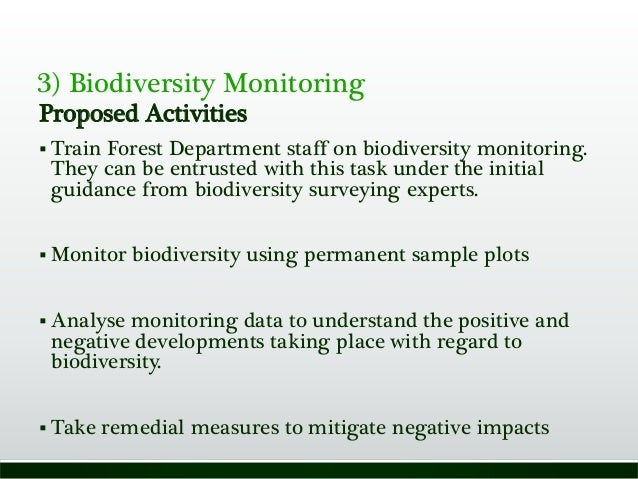 3) Biodiversity Monitoring Proposed Activities  Train Forest Department staff on biodiversity monitoring. They can be ent...