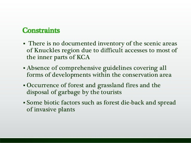 Constraints  There is no documented inventory of the scenic areas of Knuckles region due to difficult accesses to most of...
