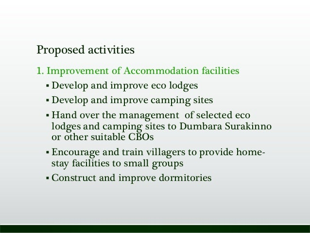 Proposed activities 1. Improvement of Accommodation facilities  Develop and improve eco lodges  Develop and improve camp...
