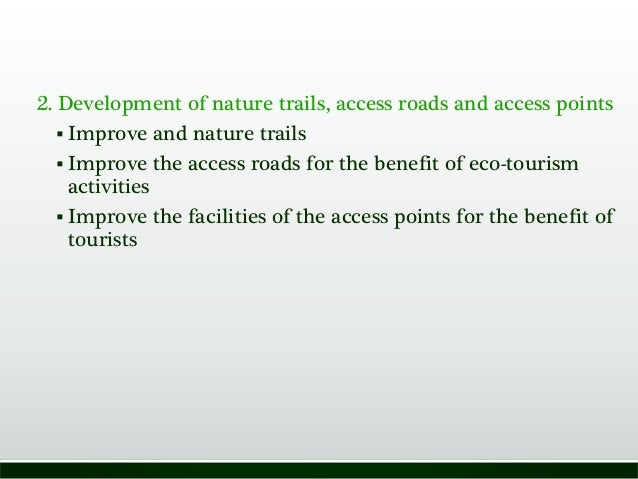 2. Development of nature trails, access roads and access points  Improve and nature trails  Improve the access roads for...