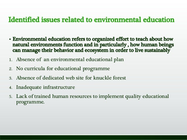 Identified issues related to environmental education  Environmental education refers to organized effort to teach about h...