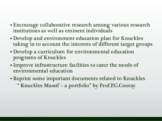  Encourage collaborative research among various research institutions as well as eminent individuals  Develop and enviro...